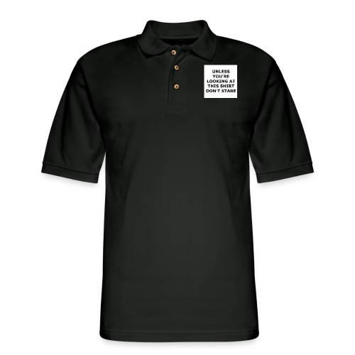 UNLESS YOU'RE LOOKING AT THIS SHIRT, DON'T STARE. - Men's Pique Polo Shirt