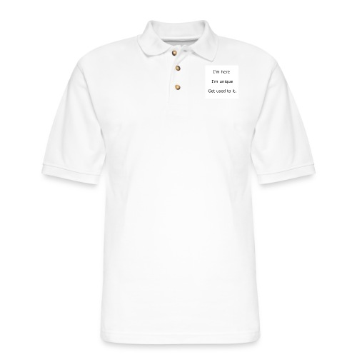 I'M HERE, I'M UNIQUE, GET USED TO IT - Men's Pique Polo Shirt