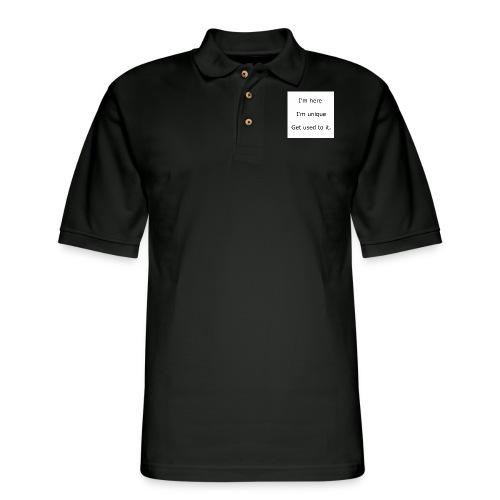 I'M HERE, I'M UNIQUE, GET USED TO IT - Men's Pique Polo Shirt