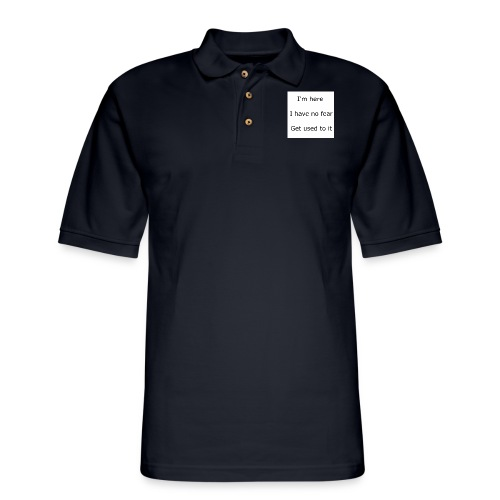 IM HERE, I HAVE NO FEAR, GET USED TO IT. - Men's Pique Polo Shirt