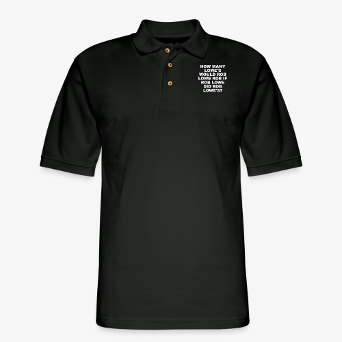 How Many Lowe's Would Rob Lowe Rob? - Men's Pique Polo Shirt