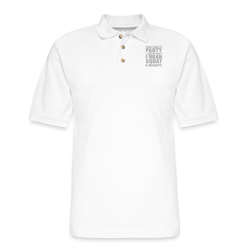 Yeah I like to party and by party I mean squat and - Men's Pique Polo Shirt