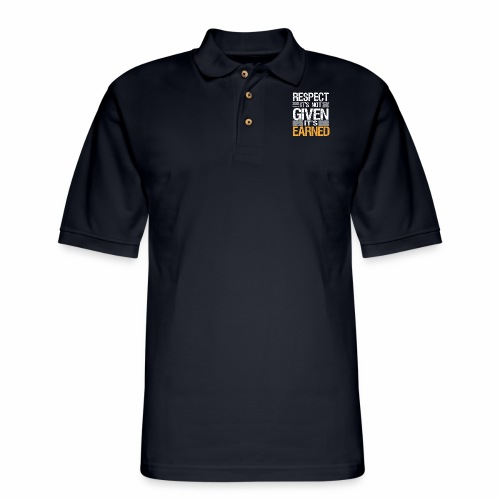 RESPECT IT'S NOT GIVEN IT'S EARNED- Tshirt - Men's Pique Polo Shirt