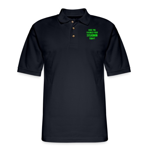 Have You Thanked Your Sysadmin Today? - Men's Pique Polo Shirt