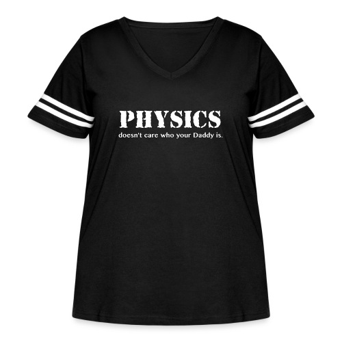 Physics doesn't care who your Daddy is. - Women's Curvy Vintage Sport T-Shirt