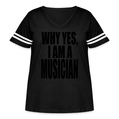 WHY YES I AM A MUSICIAN - Women's Curvy Vintage Sport T-Shirt