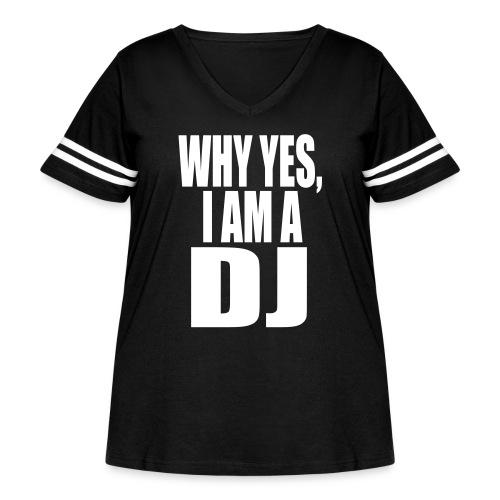 WHY YES I AM A DJ - Women's Curvy Vintage Sport T-Shirt