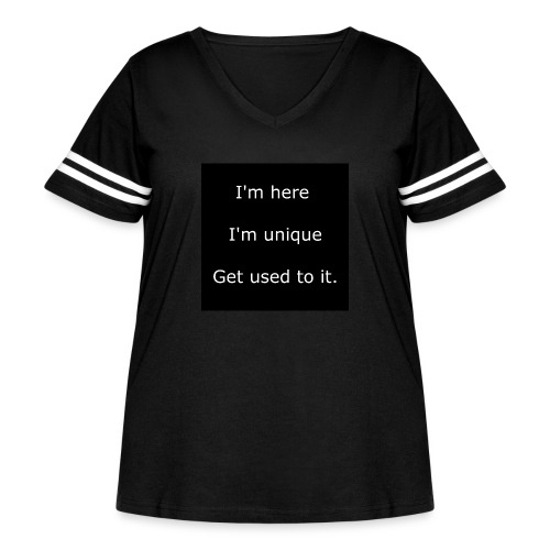 I'M HERE, I'M UNIQUE, GET USED TO IT. - Women's Curvy Vintage Sport T-Shirt