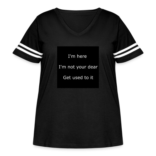 I'M HERE, I'M NOT YOUR DEAR, GET USED TO IT. - Women's Curvy Vintage Sport T-Shirt