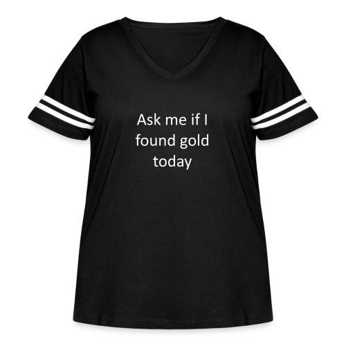 Ask me if I found gold today - Women's Curvy Vintage Sport T-Shirt