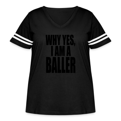 WHY YES I AM A BALLER - Women's Curvy Vintage Sport T-Shirt