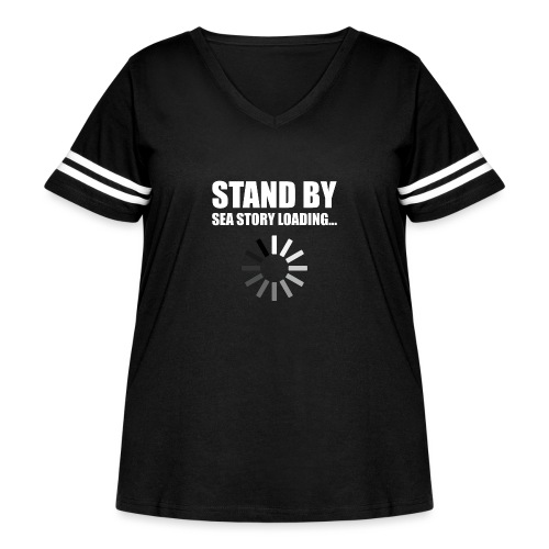 Stand by Sea Story Loading Sailor Humor - Women's Curvy Vintage Sport T-Shirt