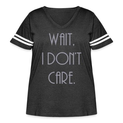Wait, I don't care. - Women's Curvy Vintage Sport T-Shirt