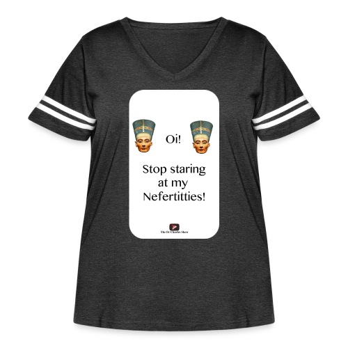Oi, Stop Staring at my Nefertitties! - Women's Curvy Vintage Sport T-Shirt