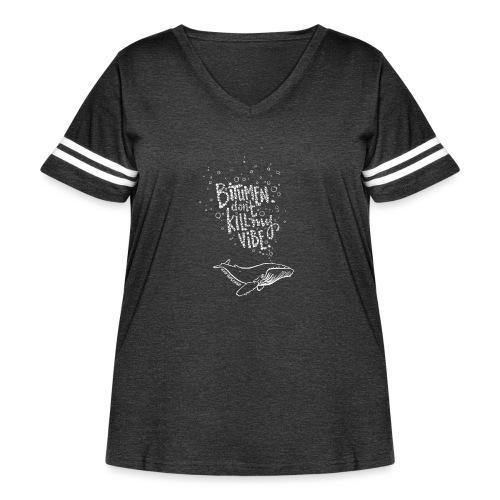 Bitumen Don't Kill My Vibe babywear! - Women's Curvy Vintage Sport T-Shirt