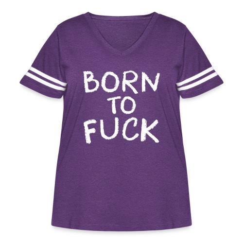 Born To Fuck - Women's Curvy Vintage Sport T-Shirt