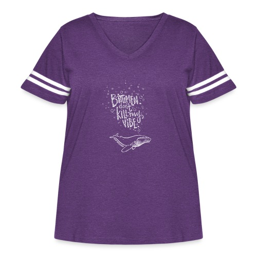 Bitumen Don't Kill My Vibe - No Pipelines - Women's Curvy Vintage Sport T-Shirt