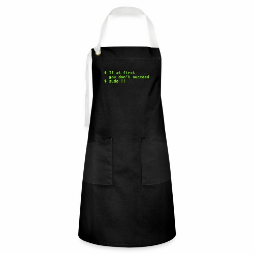 If at first you don't succeed; sudo !! - Artisan Apron