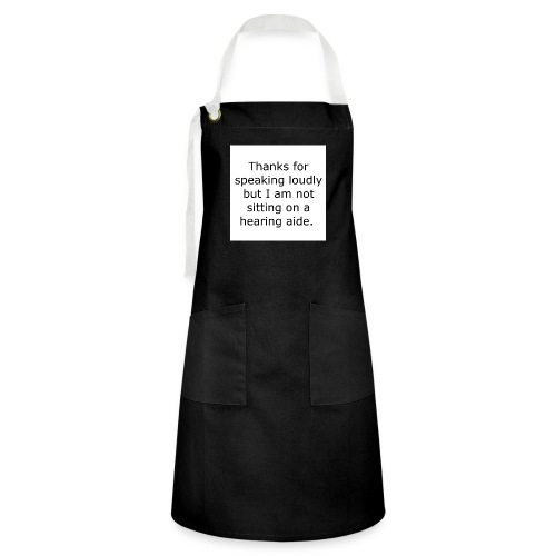 THANKS FOR SPEAKING LOUDLY BUT I AM NOT SITTING... - Artisan Apron