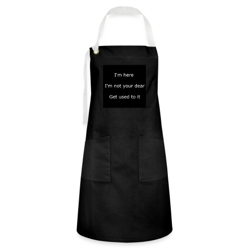 I'M HERE, I'M NOT YOUR DEAR, GET USED TO IT. - Artisan Apron