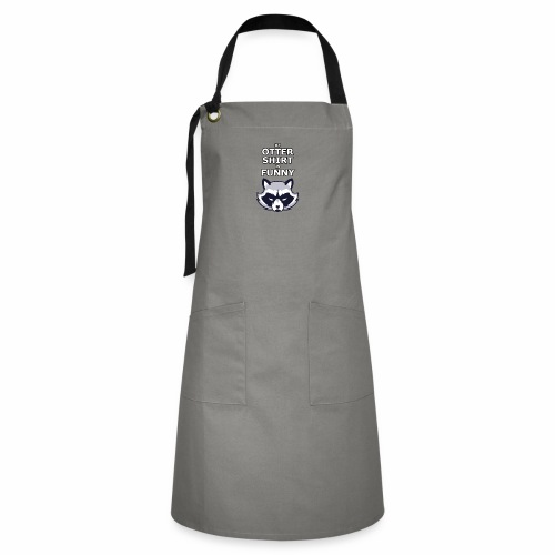 My Otter Shirt Is Funny - Artisan Apron