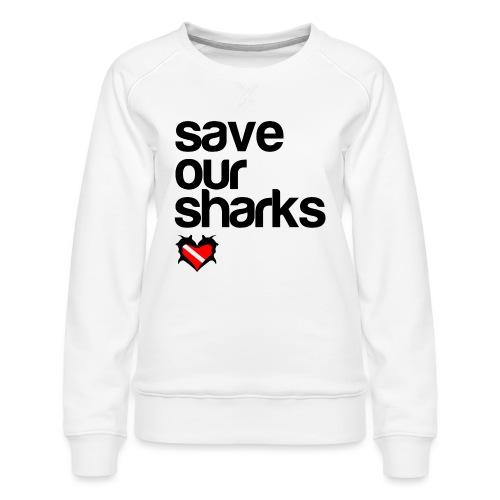 Save Our Sharks - Women's Premium Sweatshirt