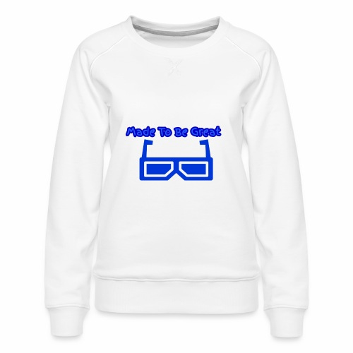Made To Be Great - Women's Premium Sweatshirt