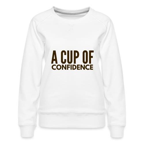 A Cup Of Confidence - Women's Premium Sweatshirt