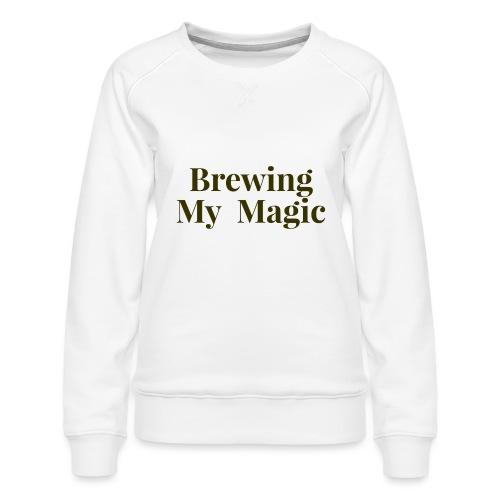 Brewing My Magic Women's Tee - Women's Premium Sweatshirt