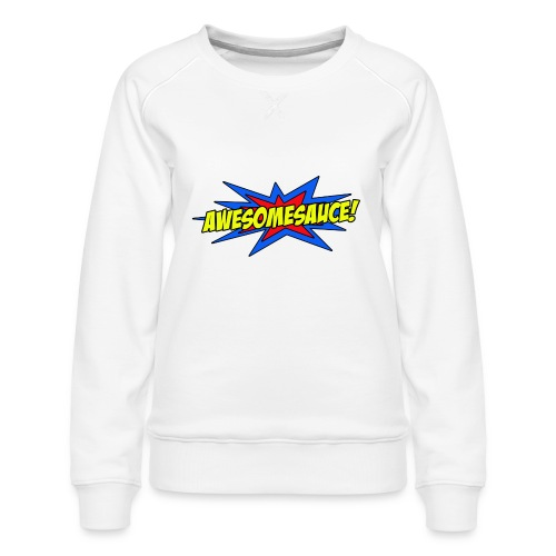 Awesomesauce - Women's Premium Sweatshirt