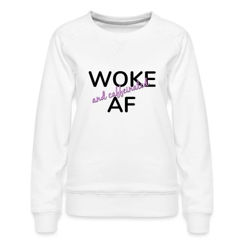 Woke & Caffeinated AF design - Women's Premium Sweatshirt