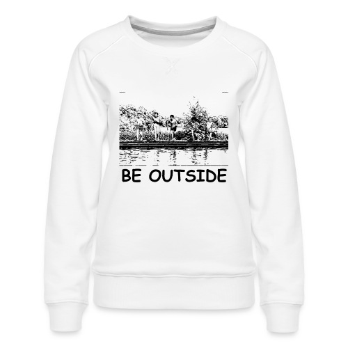 Be Outside - Women's Premium Sweatshirt
