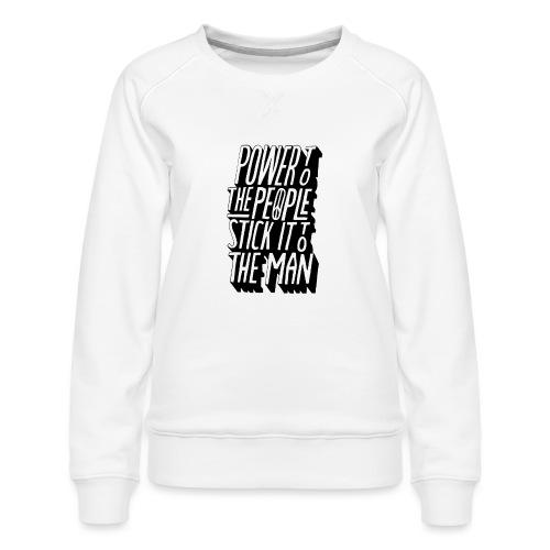 Power To The People Stick It To The Man - Women's Premium Sweatshirt