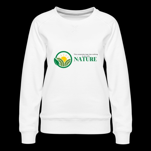 What is the NATURE of NATURE? It's MANUFACTURED! - Women's Premium Sweatshirt