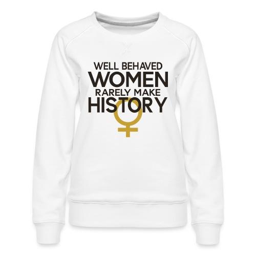 Well Behaved Women Rarely - Women's Premium Sweatshirt
