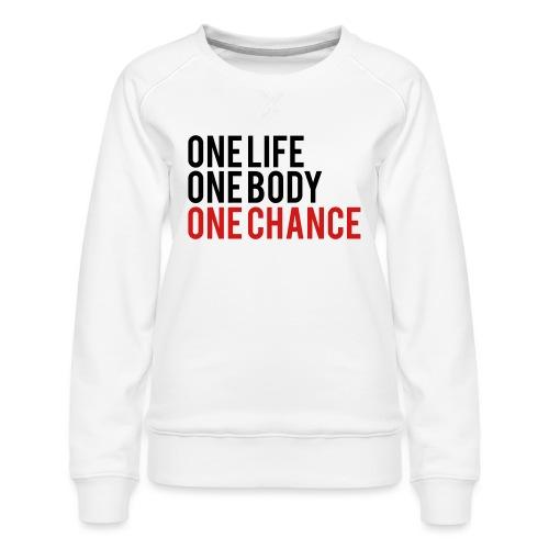 One Life One Body One Chance - Women's Premium Slim Fit Sweatshirt