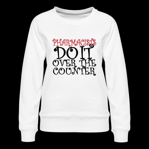 Pharmacists do it over the counter - Women's Premium Sweatshirt