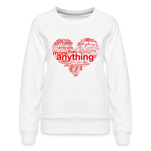 More Than Anything I - Women's Premium Sweatshirt