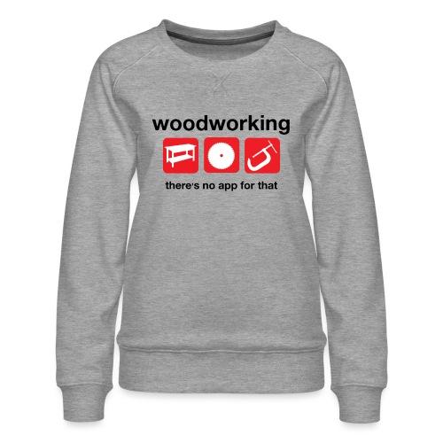 Woodworking - Women's Premium Sweatshirt