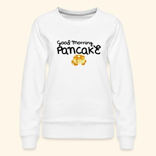 Good Morning Pancake Mug - Women's Premium Sweatshirt