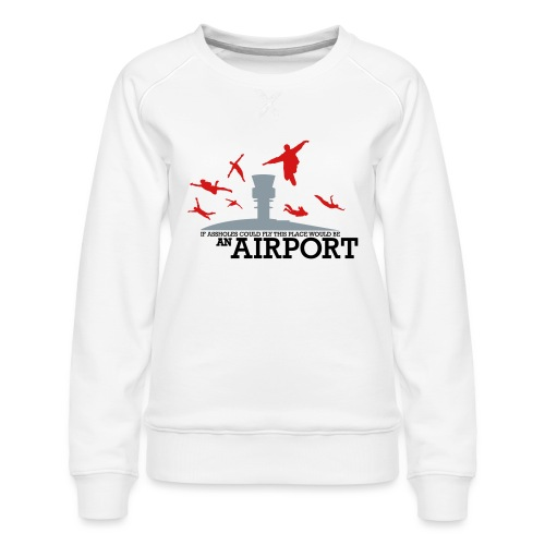 If Assholes Could Fly - Women's Premium Sweatshirt