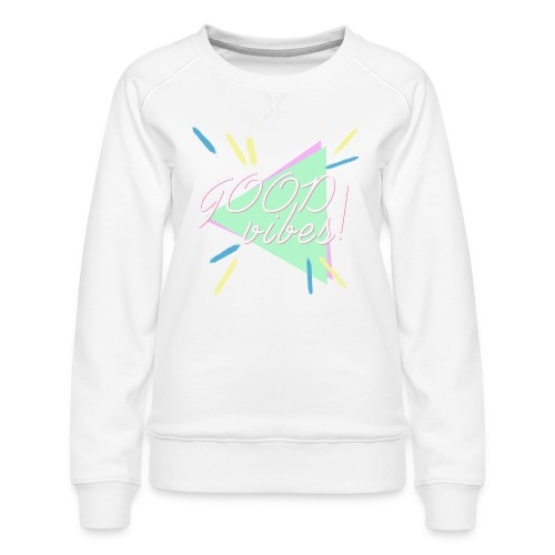 good vibes - Women's Premium Sweatshirt