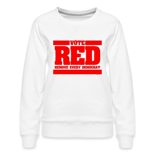 Remove every Democrat - Women's Premium Sweatshirt