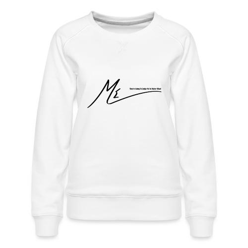 They're Going To Judge Me No Matter What! - Women's Premium Sweatshirt