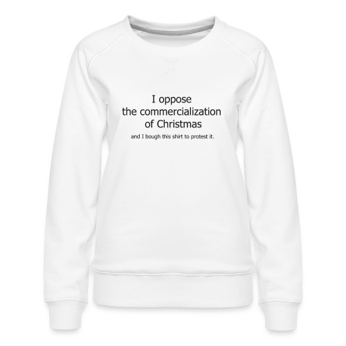 Christmas Commercialization Ladies T - Women's Premium Sweatshirt