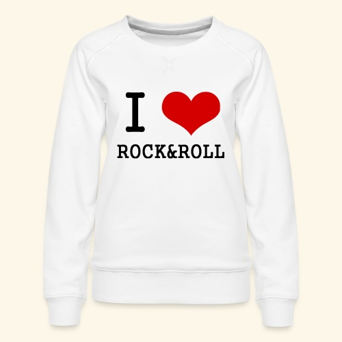 I love rock and roll - Women's Premium Sweatshirt