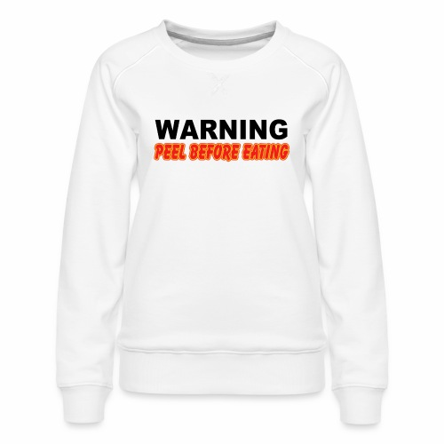 Peel Before Eating - Women's Premium Sweatshirt