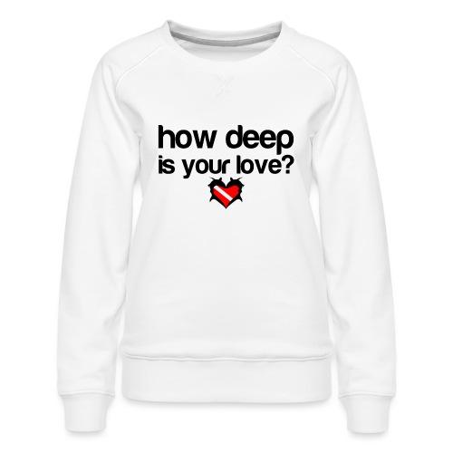 How Deep is your Love - Women's Premium Sweatshirt