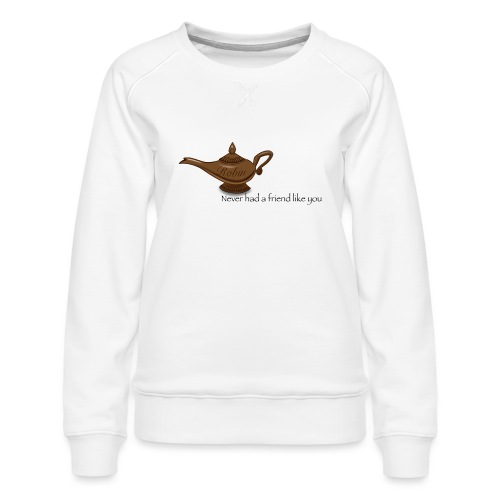 Never had a friend like you - Women's Premium Sweatshirt
