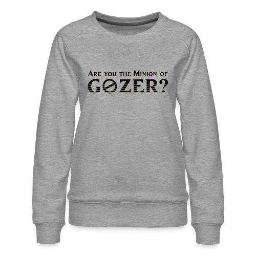 Are you the minion of Gozer? - Women's Premium Sweatshirt